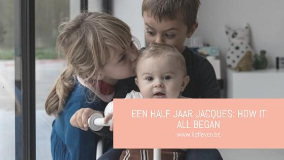 Een half jaar Jacques: how it all began 🌿